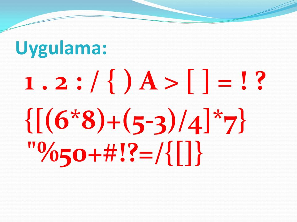 1 . 2 : / { ) A > [ ] = ! {[(6*8)+(5-3)/4]*7} %50+#! =/{[]}
